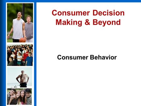 Consumer Behavior Consumer Decision Making & Beyond.