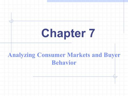 Chapter 7 Analyzing Consumer Markets and Buyer Behavior.
