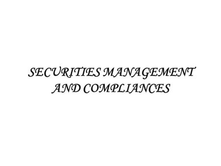 SECURITIES MANAGEMENT AND COMPLIANCES. SCRASEBI Depositories Act Other Laws Issue Management Foreign Issue Management Indian Issue Management Compliances.