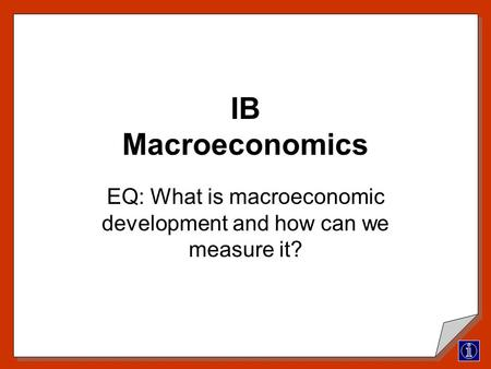 IB Macroeconomics EQ: What is macroeconomic development and how can we measure it?