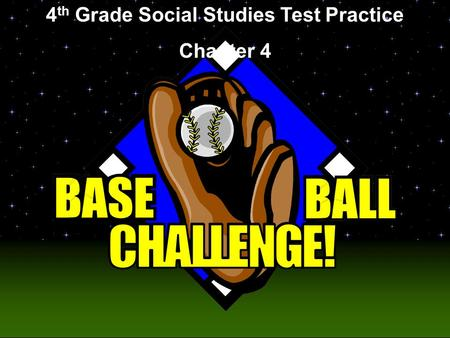 Baseball Challenge! 4 th Grade Social Studies Test Practice Chapter 4.