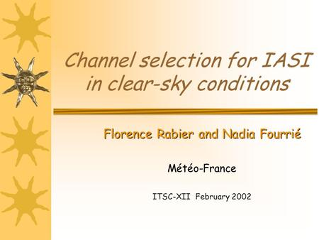 Channel selection for IASI in clear-sky conditions Florence Rabier and Nadia Fourrié Météo-France ITSC-XII February 2002.