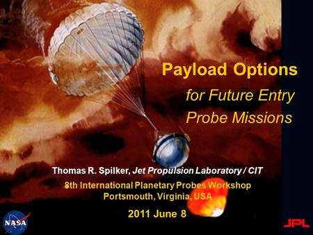 TRS-1 Payload Options Thomas R. Spilker, Jet Propulsion Laboratory / CIT 2011 June 8 8th International Planetary Probes Workshop Portsmouth, Virginia,