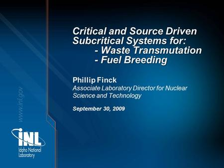 Critical and Source Driven Subcritical Systems for: - Waste Transmutation - Fuel Breeding Phillip Finck Associate Laboratory Director for Nuclear Science.