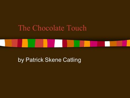 The Chocolate Touch by Patrick Skene Catling. 1. What did John like to eat? A. Gum B. Chocolate C. Broccoli D. Cake.