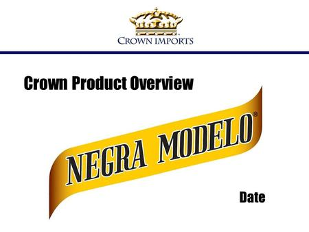 Crown Product Overview Date. Negra Modelo is the #1 imported dark beer in the U.S. and continues to outpace its competition. Source: Impact, 2007 Edition.