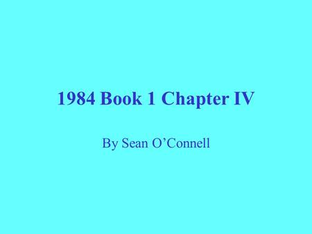 1984 Book 1 Chapter IV By Sean O'Connell. Character Analysis Winston Smith- in this chapter he is seen in his place of work where there is little learned.