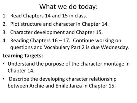 What we do today: 1.Read Chapters 14 and 15 in class. 2.Plot structure and character in Chapter 14. 3.Character development and Chapter 15. 4.Reading Chapters.