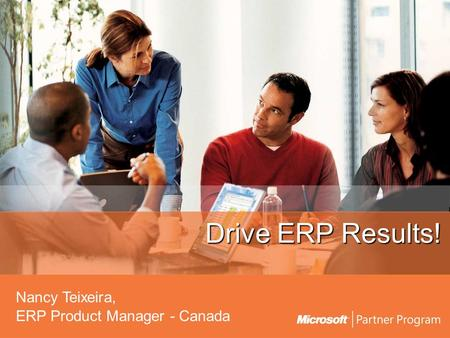 Drive ERP Results! Nancy Teixeira, ERP Product Manager - Canada.