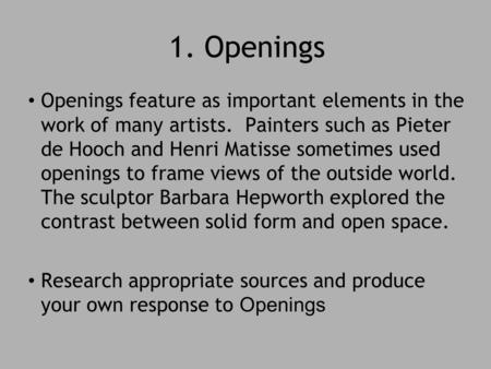 1. Openings Openings feature as important elements in the work of many artists. Painters such as Pieter de Hooch and Henri Matisse sometimes used openings.