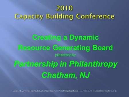Creating a Dynamic Resource Generating Board presented by Partnership in Philanthropy Chatham, NJ Leslie M. Loysen ● Consulting Services for Non Profit.