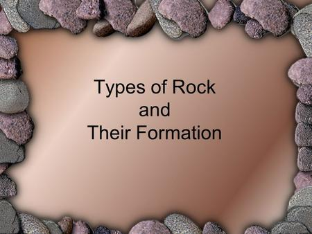 Types of Rock and Their Formation. Sedimentary Rock Formation: Layers of sediment are deposited at the bottom of seas and lakes. Over millions of years.