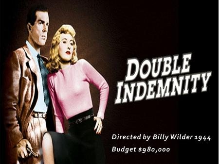 Directed by Billy Wilder 1944 Budget $980,000. In 1938, Walter Neff, an experienced salesman of the Pacific All Risk Insurance Co., meets the seductive.