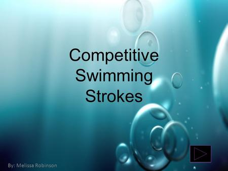 Competitive Swimming Strokes By: Melissa Robinson.