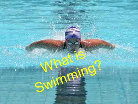 What is Swimming?.