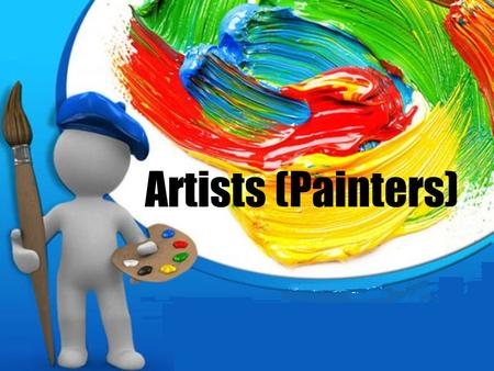 Artists (Painters) There are many different forms of art such as drawing, painting, sculpture, acting, dancing, writing, music and photography. People.