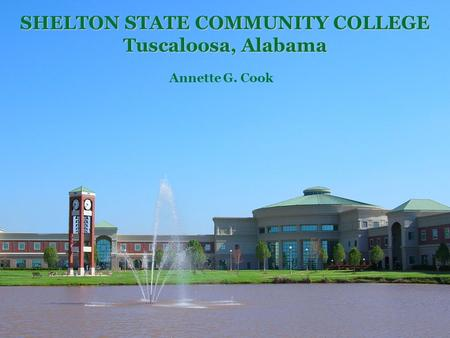 Annette G. Cook SHELTON STATE COMMUNITY COLLEGE Tuscaloosa, Alabama.