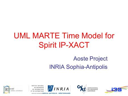 UML MARTE Time Model for Spirit IP-XACT Aoste Project INRIA Sophia-Antipolis.