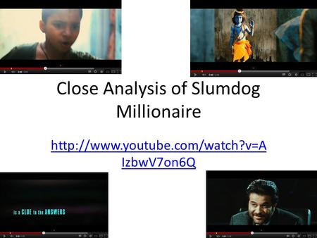 Close Analysis of Slumdog Millionaire  IzbwV7on6Q.