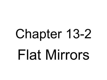Chapter 13-2 Flat Mirrors.  Conceptual_Physics/3 1_Reflection/01/sp.ht mlhttp://localhost:26300/ Conceptual_Physics/3 1_Reflection/01/sp.ht.