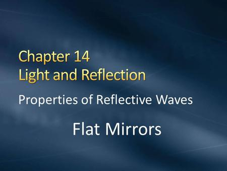 "Properties of Reflective Waves Flat Mirrors. Light travels in a straight line Some light is absorbed Some light is redirected – ""Reflected"""