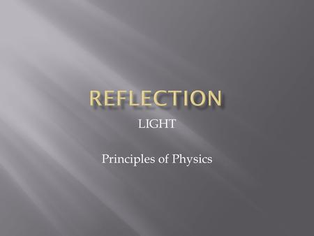 LIGHT Principles of Physics. It is impossible to see the actual wave shape (crests and troughs, etc) of a light wave Instead we draw straight lines, called.