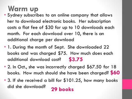 Warm up Sydney subscribes to an online company that allows her to download electronic books. Her subscription costs a flat fee of $30 for up to 10 downloads.