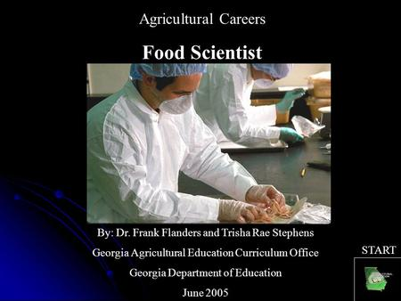 Agricultural Careers Food Scientist By: Dr. Frank Flanders and Trisha Rae Stephens Georgia Agricultural Education Curriculum Office Georgia Department.