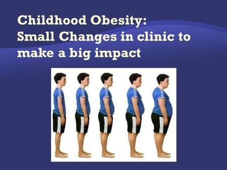  30 states have pediatric populations in which at least 30% of children are overweight/obese.  Significant short- and long-term morbidity associated.