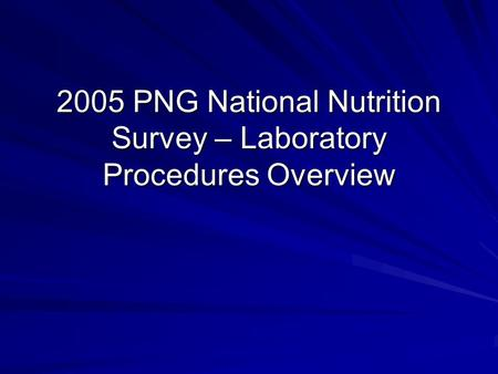 2005 PNG National Nutrition Survey – Laboratory Procedures Overview.