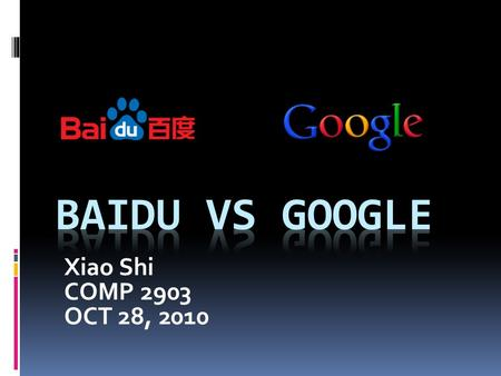 Xiao Shi COMP 2903 OCT 28, 2010. SUMMARY  Introduction of Baidu  Contrast between Baidu and Google  Difference between Baidu and Google  Conclusion.