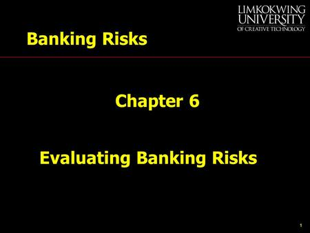 1 Evaluating Banking Risks Banking Risks Chapter 6.