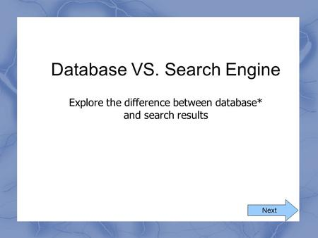Database VS. Search Engine Explore the difference between database* and search results Next.
