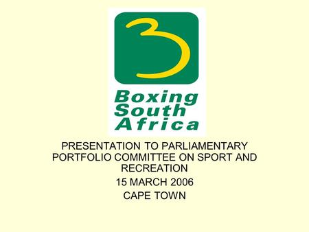 PRESENTATION TO PARLIAMENTARY PORTFOLIO COMMITTEE ON SPORT AND RECREATION 15 MARCH 2006 CAPE TOWN.