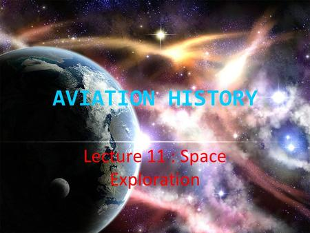 AVIATION HISTORY Lecture 11 : Space Exploration. Space exploration is the use of astronomy and space technology to explore outer space.