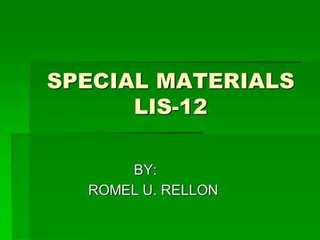 SPECIAL MATERIALS LIS-12 BY: ROMEL U. RELLON. Special collections  Some libraries segregate from the general collection rare books, manuscripts, papers,