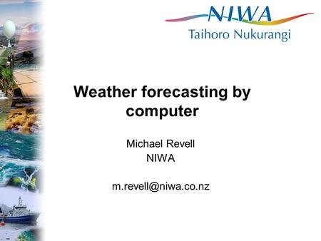 Weather forecasting by computer Michael Revell NIWA