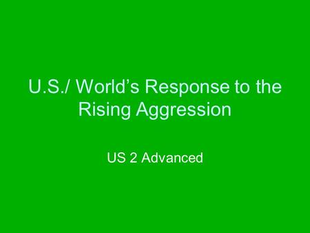 U.S./ World's Response to the Rising Aggression US 2 Advanced.