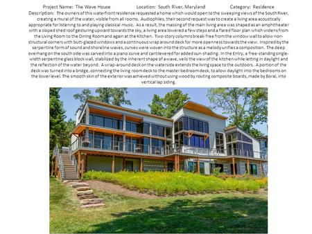 Project Name: The Wave HouseLocation: South River, MarylandCategory: Residence Description: The owners of this waterfront residence requested a home which.