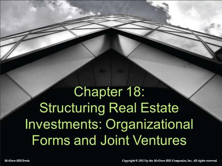 McGraw-Hill/Irwin Copyright © 2011 by the McGraw-Hill Companies, Inc. All rights reserved. Chapter 18: Structuring Real Estate Investments: Organizational.
