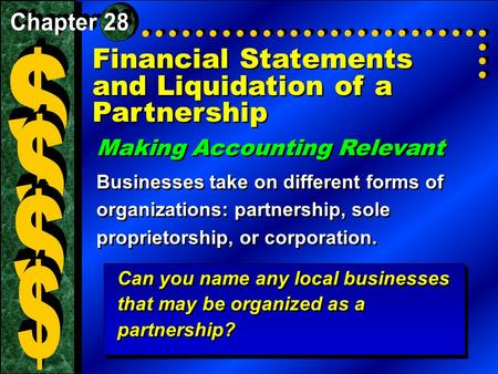 Financial Statements and Liquidation of a Partnership Making Accounting Relevant Businesses take on different forms of organizations: partnership, sole.