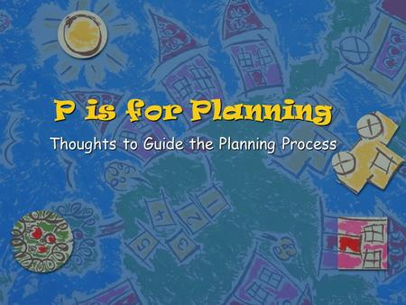 P is for Planning Thoughts to Guide the Planning Process.