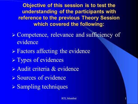 RTI, Mumbai1 Objective of this session is to test the understanding of the participants with reference to the previous Theory Session which covered the.