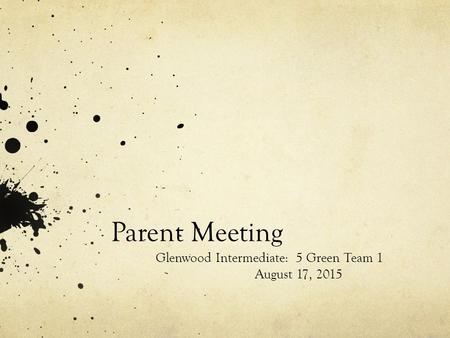 Parent Meeting Glenwood Intermediate: 5 Green Team 1 August 17, 2015.