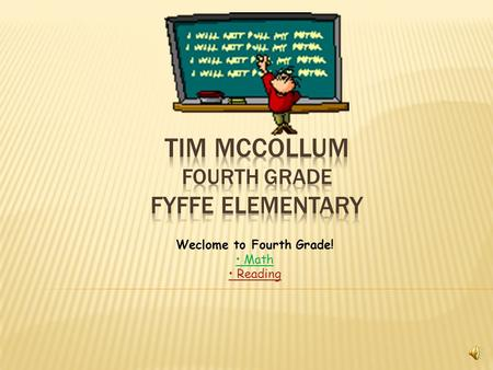 Weclome to Fourth Grade! Math Reading  The following are links to math websites that can be used to reinforce the math concepts that we'll learn this.