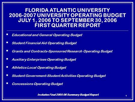 1 FLORIDA ATLANTIC UNIVERSITY 2006-2007 UNIVERSITY OPERATING BUDGET JULY 1, 2006 TO SEPTEMBER 30, 2006 FIRST QUARTER REPORT  Educational and General Operating.