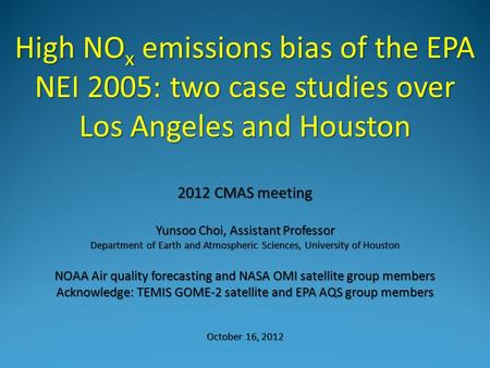 2012 CMAS meeting Yunsoo Choi, Assistant Professor Department of Earth and Atmospheric Sciences, University of Houston NOAA Air quality forecasting and.
