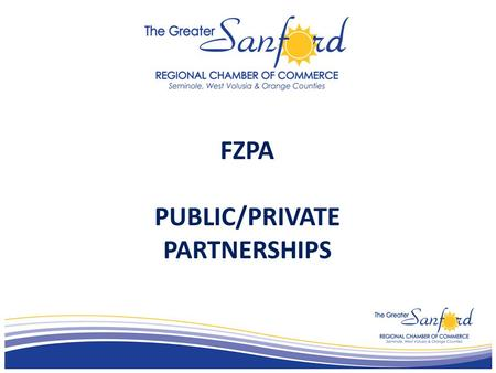 FZPA PUBLIC/PRIVATE PARTNERSHIPS. Definition of PPP is not standard and clear. Why? many different purposes and objectives.