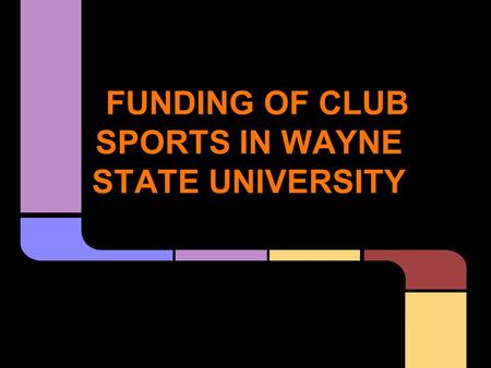 FUNDING OF CLUB SPORTS IN WAYNE STATE UNIVERSITY.