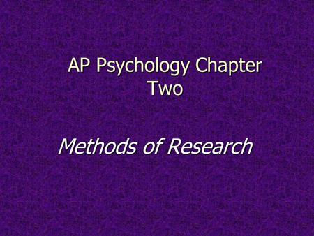 AP Psychology Chapter Two Methods of Research. How do psychologists collect data about behavior?